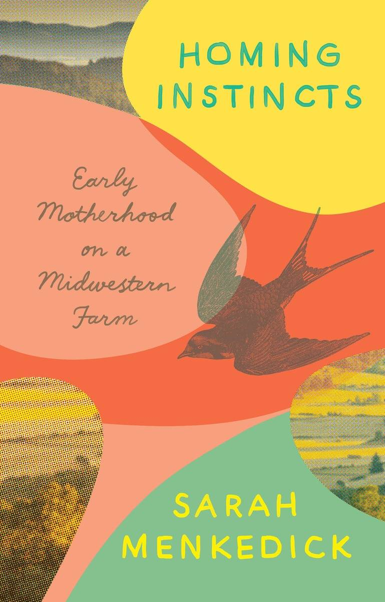 Sarah Menkedick's latest book 'Homing Instincts: Early Motherhood on a Midwestern Farm'.